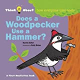 Does A Woodpecker Use A Hammer?: Think Abouthow Everyone Uses Tools (Think about (Blue Apple))