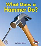 What Does a Hammer Do? (First Step Nonfiction: Tools at Work)