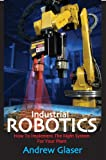 Industrial Robotics: How to Implement the Right System for Your Plant