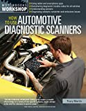 How To Use Automotive Diagnostic Scanners: Understand OBD-I and OBD-II Systems - Troubleshoot Diagnostic Error Codes for All Vehicles - Select the Tools and Code Readers (Motorbooks Workshop)