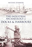 The Industrial Archaeology of Docks & Harbours
